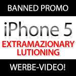 Banned iPhone 5 Werbung: Extramazinarylutioning!