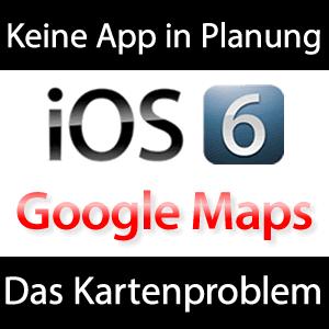 Google Maps für iOS 6 - kommt oder kommt nicht?