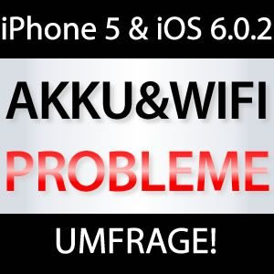 iPhone 5 Akku schneller leer mit iOS 6.0.2?