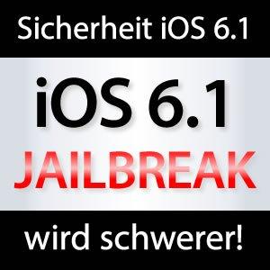 iOS 6.1 sicherer - Jailbreak schwerer!