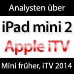 iPad mini 2 fast in Produktion, Apple Fernseher 2014!