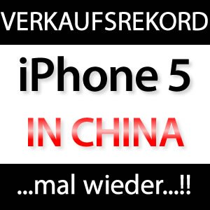 iPhone 5 China Verkaufsrekord!