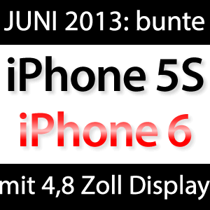 Apple iPhone 6 mit 4,8 Zoll, iPhone 5S in bunt Sommer 2013