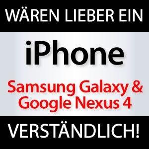 Nexus 4 & Galaxy Nexus wären lieber iPhone!