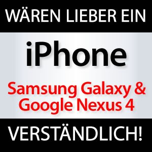 Nexus 4 & Galaxy Nexus wären lieber iPhone!