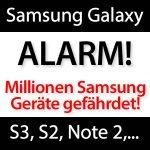 Galaxy S3, Galaxy S2, Galaxy Note 2 SICHERHEITSLÜCKE!