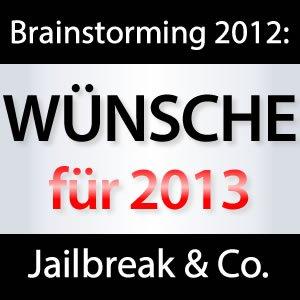 2013: Wir wünschen uns einen Jailbreak!
