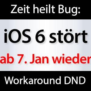 iOS 6 nicht stören ab 7. Januar!