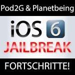Jailbreak iOS 6.x: Fortschritte mit Pod2g & Planetbeing