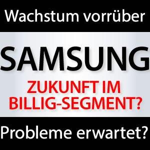 Samsung Zukunft im Billig Segment?