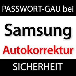 Samsung Passwort GAU!