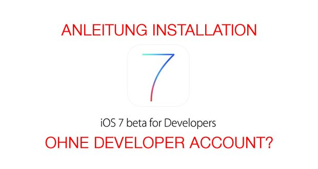 Anleitung iOS 7 beta 1 Installation ohne Developer Account? OHNE UNS! 7