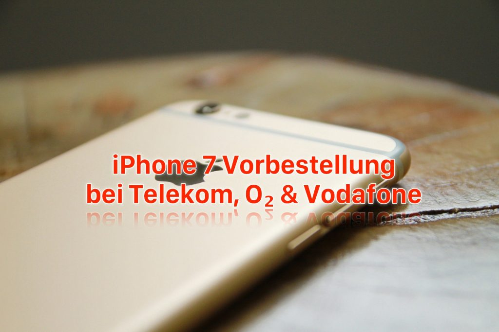 iphone 7 vorbestellung bei telekom o2 und vodafone. Black Bedroom Furniture Sets. Home Design Ideas