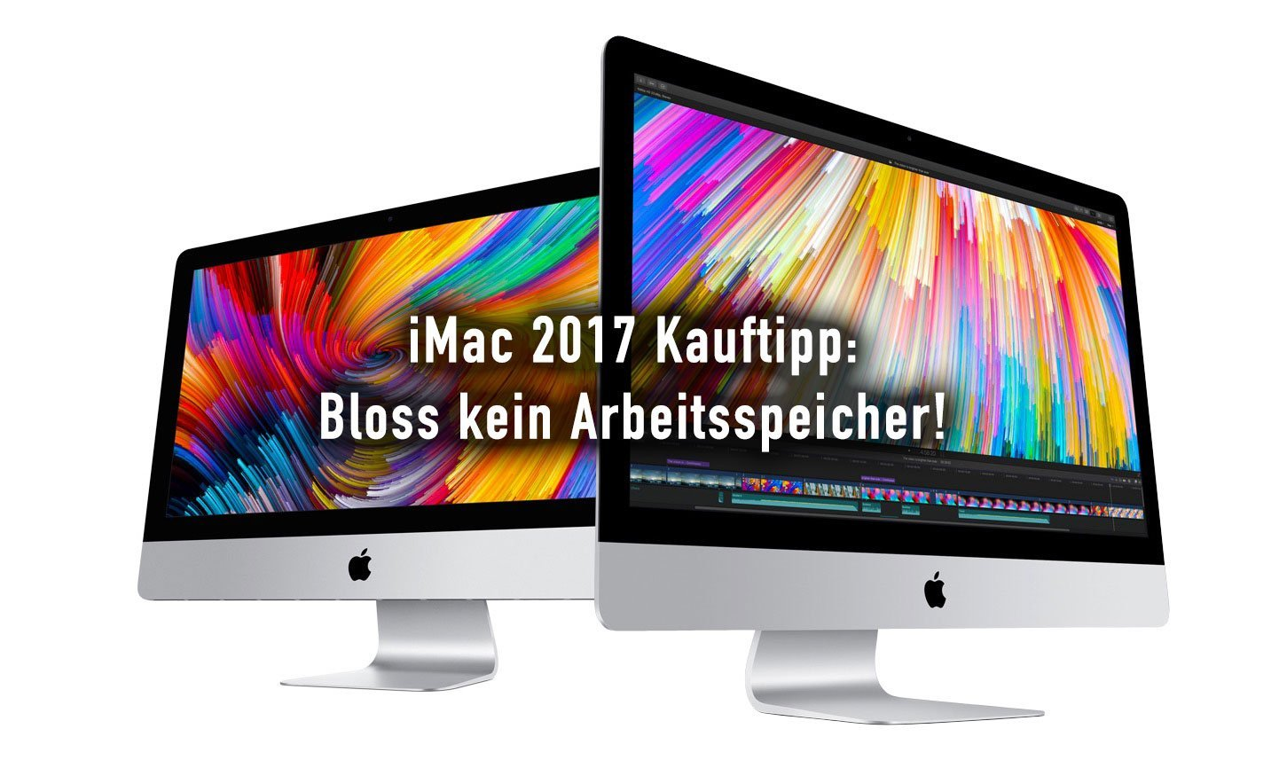 iMac 2017 Kauf-Beratung: 27 Zoll Retina 5K, Minimum-RAM, SSD! 1